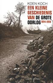 Een kleine geschiedenis van de Grote Oorlog – Koen Koch