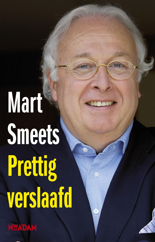 Prettig verslaafd – Mart Smeets
