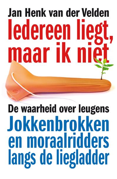 Iedereen liegt, maar ik niet – Jan Henk van der Velden