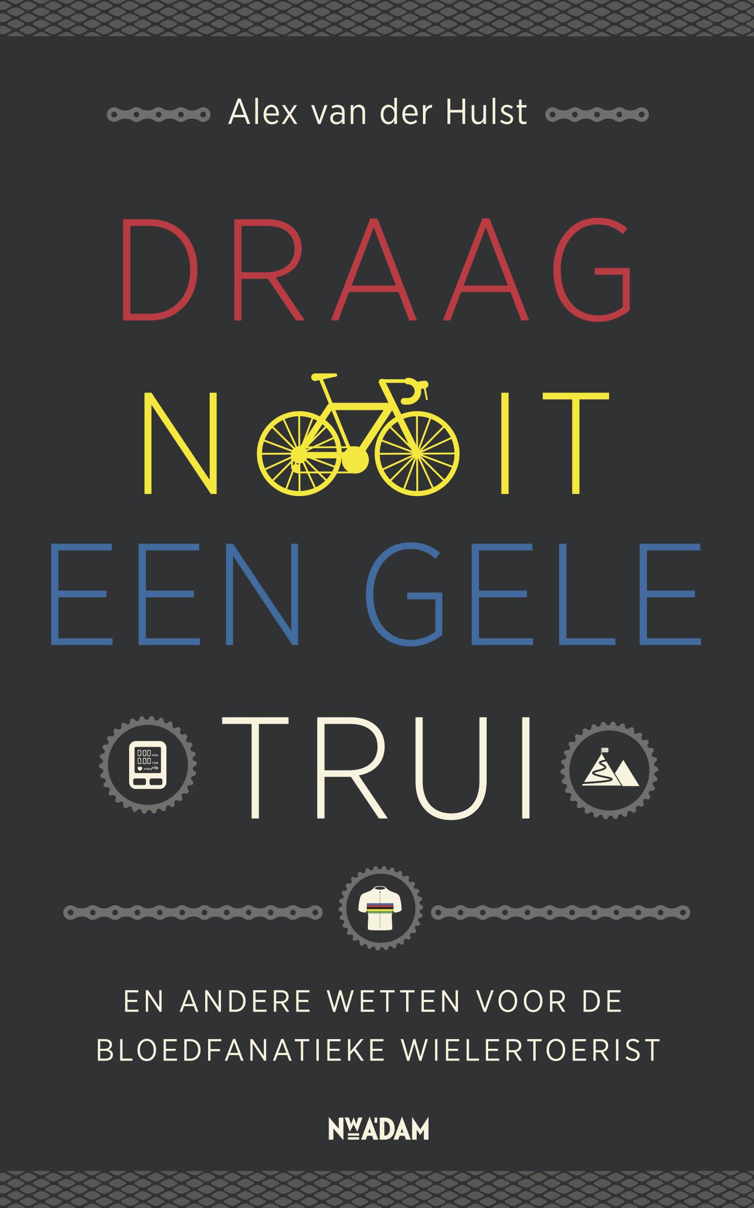 Draag nooit een gele trui – Alex van der Hulst