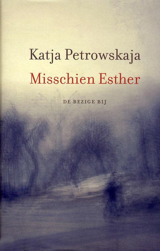 Misschien Esther – Katja Petrowskaja