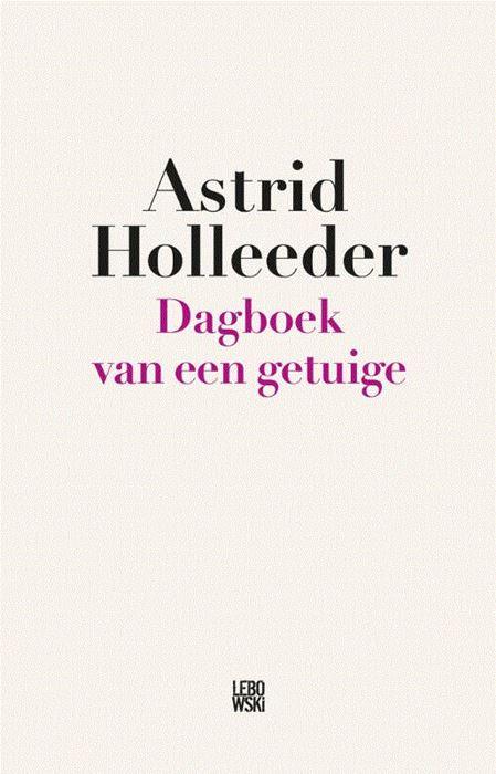 Dagboek van een getuige  – Astrid Holleeder