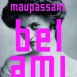 Bel Ami – Guy de Maupassant