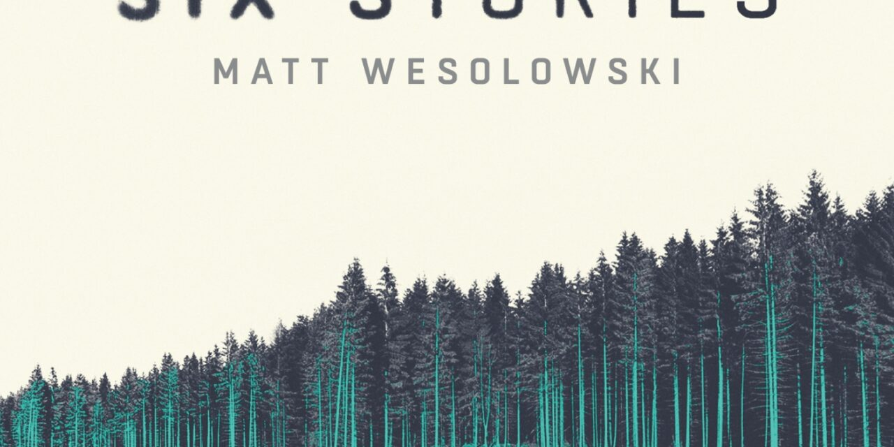 Six stories – Matt Wesolowski