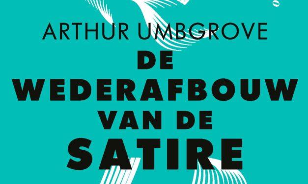 De wederafbouw van de satire – Arthur Umbgrove