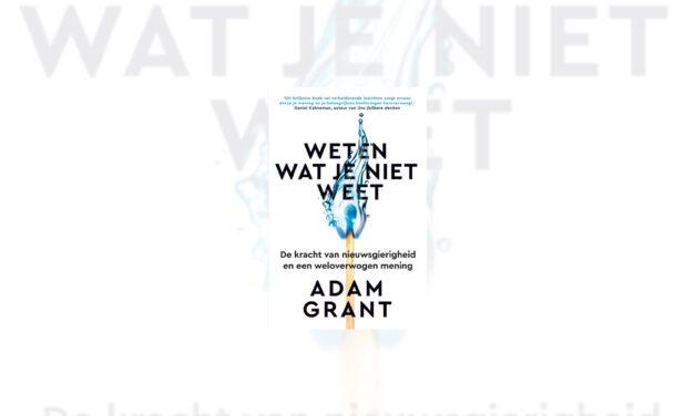Weten wat je niet weet – Adam Grant