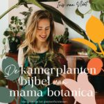De kamerplantenbijbel van Mama Botanica – Iris van Vliet